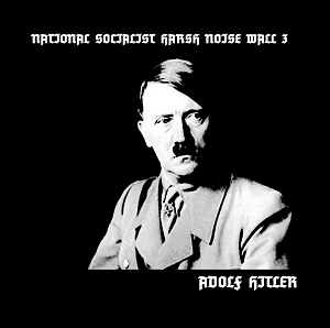 "National Socialist Harsh Noise Wall 3 ""Adolf Hitler"""