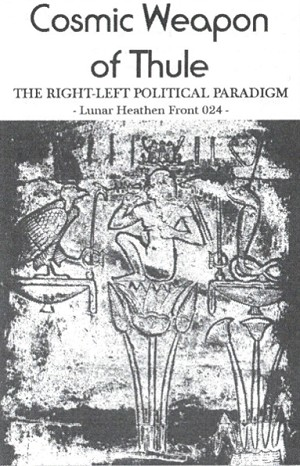 "Cosmic Weapon Of Thule ""The Right-Left Political Paradigm"""