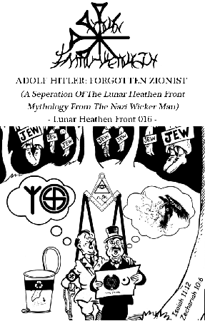 "Hate Ejaculation ""Adolf Hitler: Forgotten Zionist (A Seperation Of The Lunar Heathen Front Mythology From The Nazi Wicker Man)"""