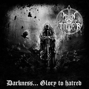 "Moontower ""Darkness....Glory To Hatred"""